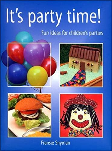 It S Party Time Fun Ideas For Children S Parties Fransie Snyman