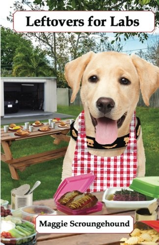 Leftovers for Labs: Gourmet Recipes for Dogs & Dog Lovers (Cookbooks from The Canine Cuisine Team) (Volume 7)