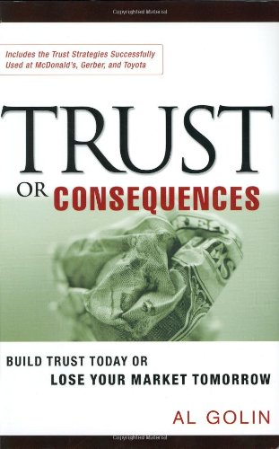 Read Online Trust or Consequences: Build Trust Today or Lose Your Market Tomorrow pdf