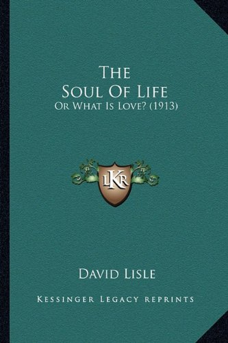 Download The Soul Of Life: Or What Is Love? (1913) PDF