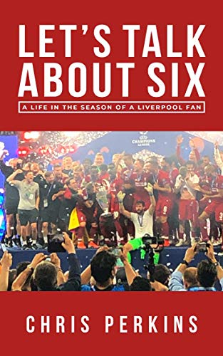 Let's Talk About Six: A Life in the Season of a Liverpool Fan por Chris Perkins