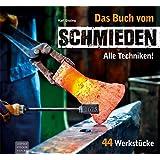 Das Buch vom Schmieden: Alle Techniken! 44 Werkstücke