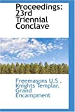 Proceedings, U.S . Knights Templar. Grand Encampmen, 0559478550
