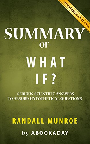 Summary of What If: by Randall Munroe | Includes Analysis of What If