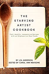The Starving Artist Cookbook: Fast, Healthy, Inexpensive Recipes for One, With an Emphasis on Raw Foods