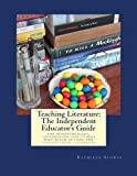 Teaching Literature: The Independent Educator's Guide: for homeschoolers, unschoolers and others who teach outside the conventional classroom