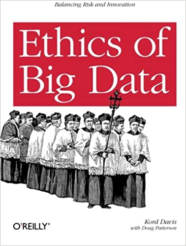 Ethics of Big Data: Balancing Risk and Innovation