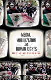 Media, Mobilization and Human Rights : Mediating Suffering, , 178032068X