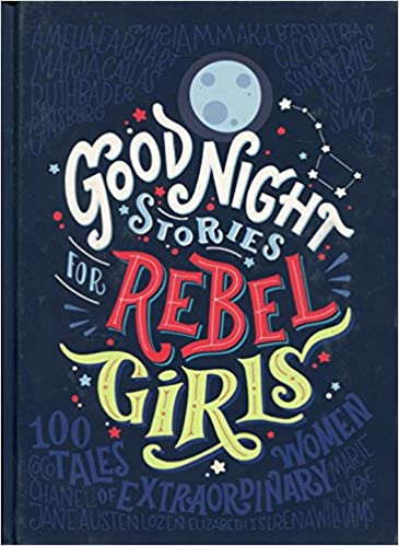 Good Night Stories For Rebel Girls Elena Favilli Francesca Cavallo 0642688063955 Amazon Books