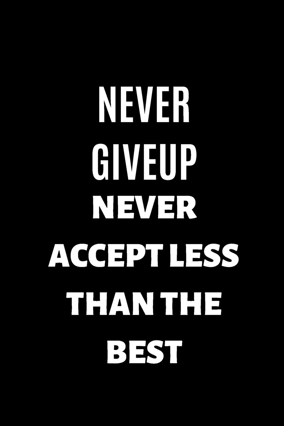never give up never accept less than the best ruled pages