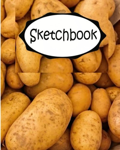 """Read Online Sketchbook: Potatoes : 110 Pages of 8"""" x 10"""" Blank Paper for Drawing (Sketchbooks) pdf"""