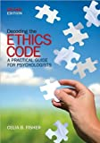 Dr. C. B. Fisher's Decoding the Ethics Code Second Edition edition(Decoding the Ethics Code: A Practical Guide for Psychologists (Paperback))(2008)