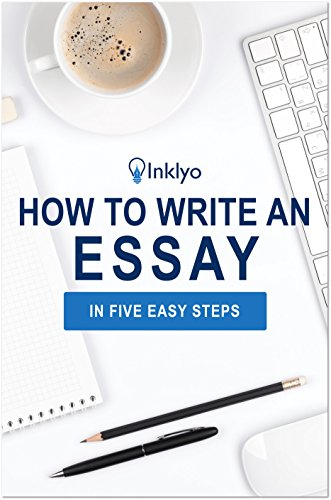 How To Write An Essay In Five Easy Steps  Kindle Edition By Inklyo  How To Write An Essay In Five Easy Steps By Inklyo