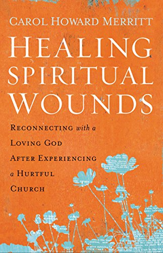 (Healing Spiritual Wounds: Reconnecting with a Loving God After Experiencing a Hurtful Church)