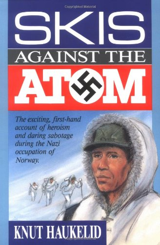 Skis Against the Atom: The Exciting, First Hand Account of Heroism and Daring Sabotage During the Nazi Occupation of - And Store Ski Sun