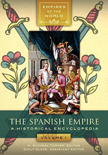 The Spanish Empire [2 volumes]: A Historical Encyclopedia (Empires of the World)