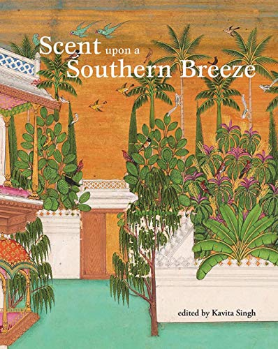 Scent upon a Southern Breeze: Synaesthesia and the Arts of the Deccan by Marg Foundation