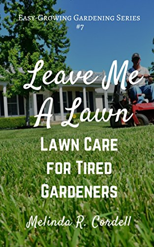 Leave Me A Lawn: Lawn Care for Tired Gardeners (Easy-Growing ...