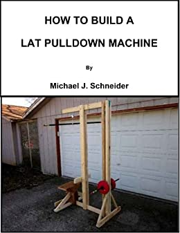 Amazon.com: HOW TO BUILD A LAT PULLDOWN MACHINE eBook