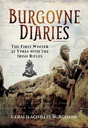 The Burgoyne Diaries: The First Winter at Ypres with the Royal Irish Rifles
