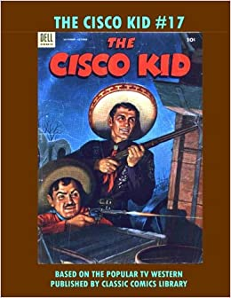 The Cisco Kid Comics 17 Email Request Classic Library Catalog Dell Publishing Company 9781979965934 Books