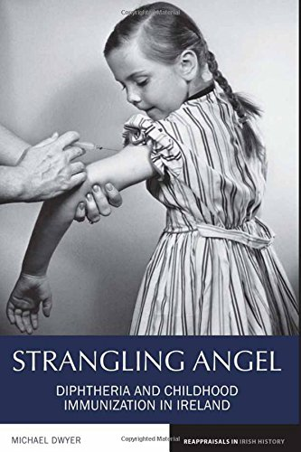 B.e.s.t Strangling Angel: Diphtheria and Childhood Immunization in Ireland (Reappraisals in Irish History LU<br />[R.A.R]