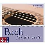 Bach für die Seele: Meditative Gitarrenmusik