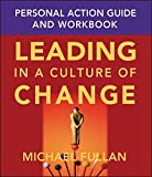 Leading in a Culture of Change Personal Action Guide and Workbook