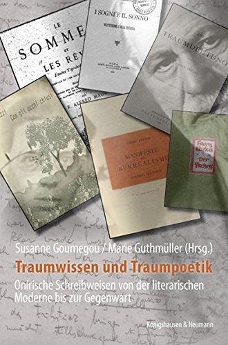 Traumwissen und Traumpoetik: Onirische Schreibweisen von der literarischen Moderne bis zur Gegenwart