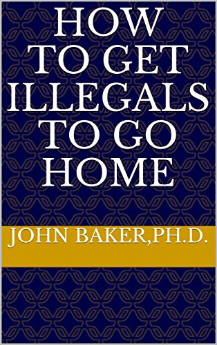 HOW to GET ILLEGALS TO GO HOME