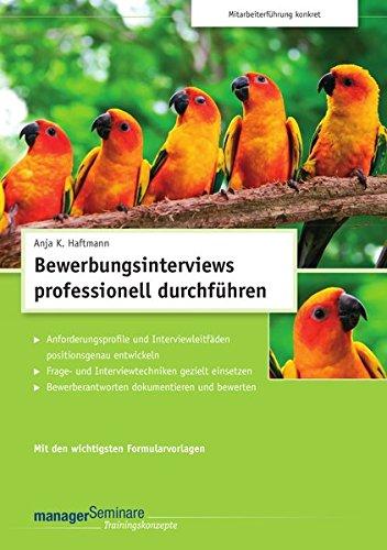 bewerbungsinterviews-professionell-durchfhren-trainingskonzept-anforderungsprofile-und-interviewleitfden-positionsgenau-entwickeln-frage-und-und-bewerten-edition-managerseminare