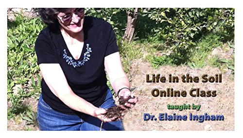 life-in-the-soil-class-online-for-organic-gardening-by-dr-elaine-ingham