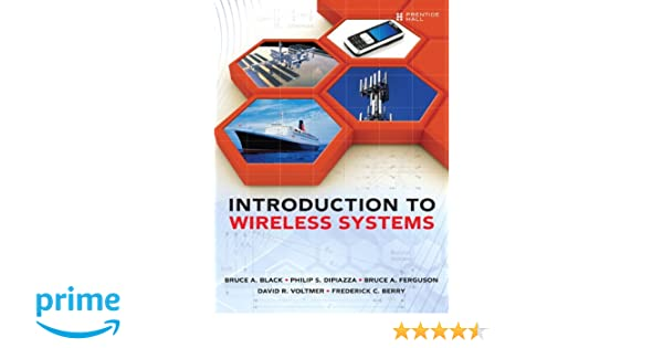 Introduction to wireless systems bruce a black philip s dipiazza introduction to wireless systems bruce a black philip s dipiazza bruce a ferguson david r voltmer frederick c berry 9780132782241 amazon fandeluxe Image collections