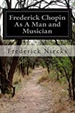 Frederick Chopin As a Man and Musician, Frederick Niecks, 1499298382