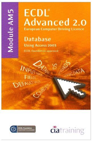 ECDL Advanced Syllabus 2.0 Module AM5 Database Using Access 2003 (Ecdl Advanced 20) CiA Training Ltd.