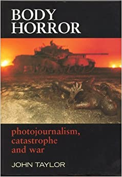 Book Body Horror: Photojournalism, Catastrophe and War (Critical Image (Hardcover)) by John F.A. Taylor (1998-09-01)