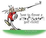 How to throw a *!!?**@!!?*!&**#!! golf Club !!!, Wally Wheeler, 0972757295