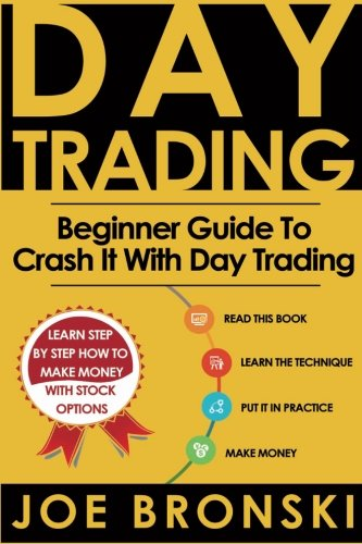 Day Trading: A Basic Guide to Crash It with Day Trading (Day Trading Bible) (Volume 1) by Bronski Joe