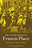The Autobiography of Francis Place 1771-1854, , 0521083990