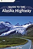 Guide to the Alaska Highway, Ron Dalby, 0897329864