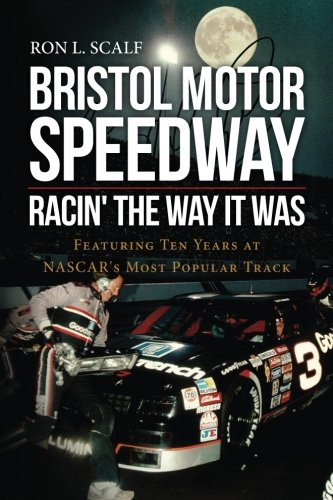 Bristol Motor Speedway: Racin' The Way It Was: Featuring Ten Years at NASCAR's Most Popular Track (Speedway Nascar)