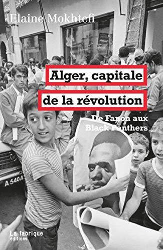 Alger, capitale de la révolution : De Fanon aux Black Panthers ()