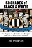 50 Shades of Black & White: (the hopes the dreams the despair) Following Newcastle United