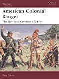 American Colonial Ranger: The Northern Colonies 1724-64: The Northern Colonies 1724-65 (Warrior, Band 85)