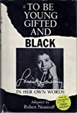 To Be Young, Gifted, and Black; Lorraine Hansberry in Her Own Words
