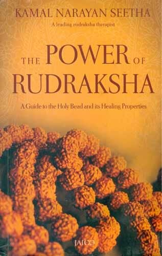 The Power of Rudraksha/A Guide to the Holy Bead and Healing Properties