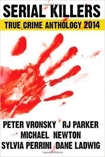 Serial Killers True Crime Anthology 2014 (Annual Anthology) (Volume 1) (Paperback) - Common