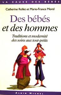 Des bébés et des hommes : Traditions et modernité des soins aux tout-petits par Marie-France Morel