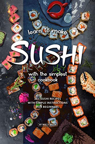 (Learn to Make Sushi with The Simplest Cookbook: 20+ Sushi Recipes with Simple Instructions for Beginners)