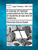 A manual of medical jurisprudence for the use of students at law and of Medicine, Marshall Davis Ewell, 1240070233